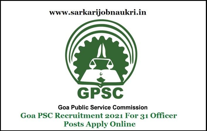 Goa PSC Recruitment 2021 For 31 Officer Posts Apply Online