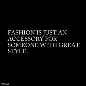 Fashion is Just an Accessory for someone with great style