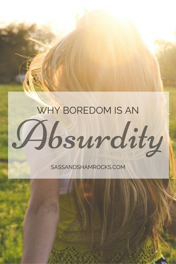 Why Boredom Is An Absurdity