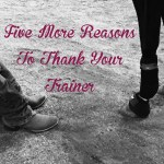 Five More Reasons To Thank Your Trainer