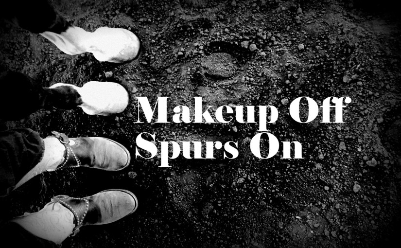 Makeup Off Spurs On Cowgirl Horse Poetry