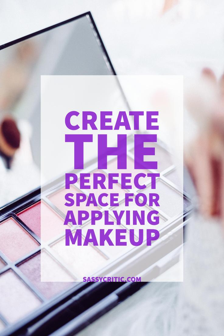 Create the Perfect Space for Applying Makeup - sassycritic.com
