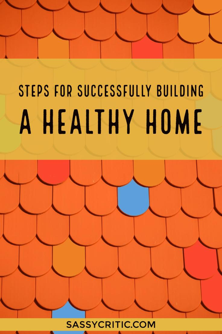 Steps for Successfully Building a Healthy Home - SassyCritic.com