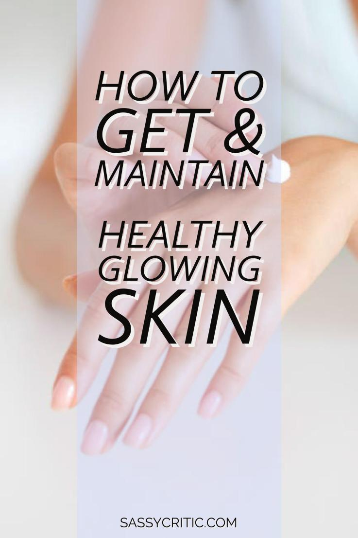 How to Get and Maintain Healthy Glowing Skin - SassyCritic.com