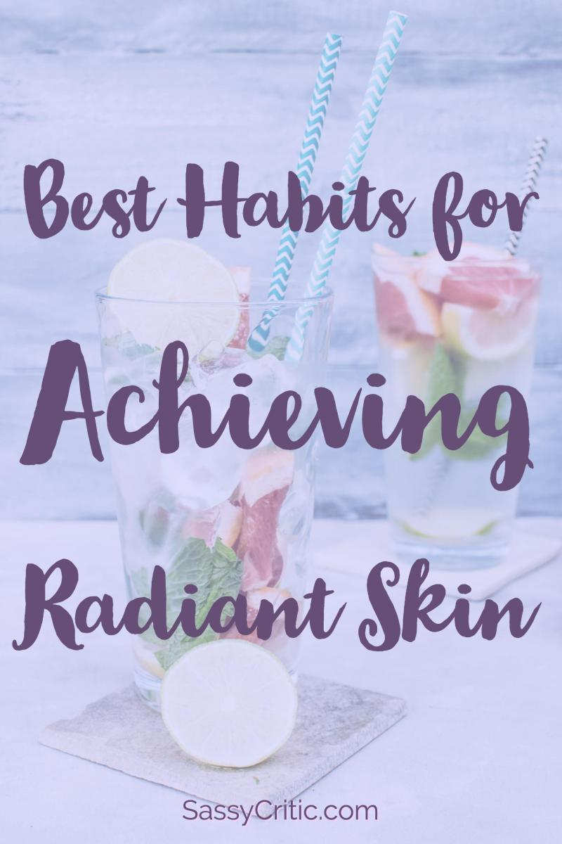 Best Habits for Achieving Naturally Radiant Skin - SassyCritic.com