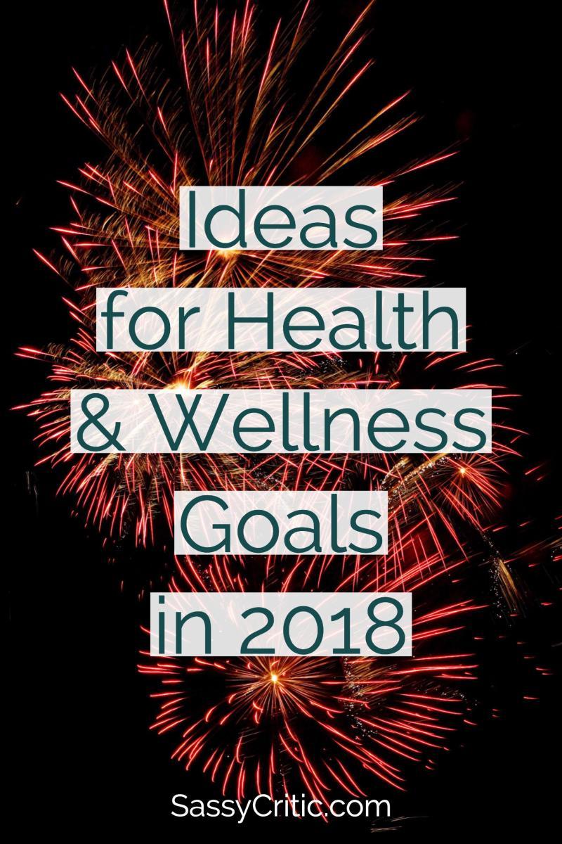 Ideas for Health and Wellness Goals for 2018 - SassyCritic.com