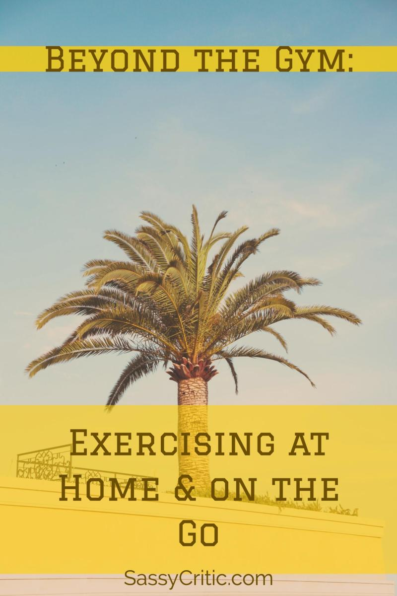 Beyond The Gym: Excercising At Home And On The Go - SassyCritic.com