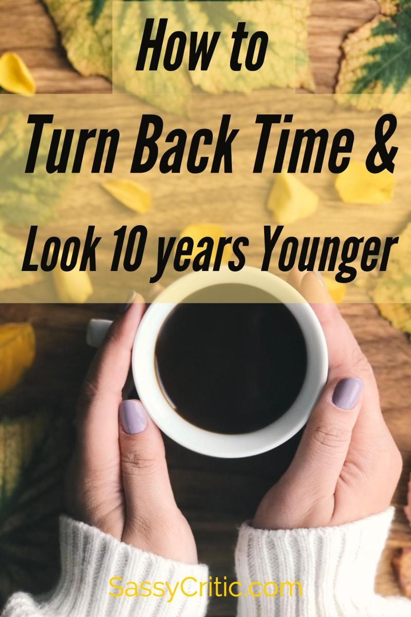 How to Turn Back Time & Look Ten Years Younger - SassyCritic.com