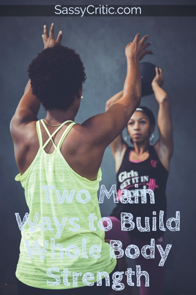 Two Main Ways to Strengthen Your Whole Body - SassyCritic.com