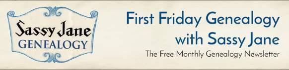 First Friday Genealogy with Sassy Jane newsletter genealogy
