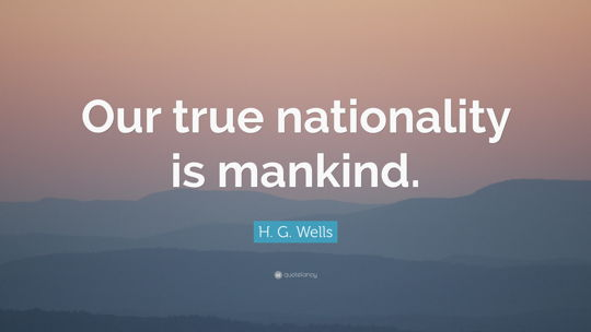"""Our true nationality is mankind."""