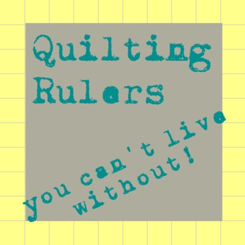 Quilting Rulers-you can't live without