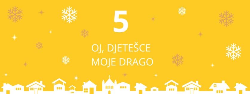 5. deň: Oj, Djetešce Moje Drago