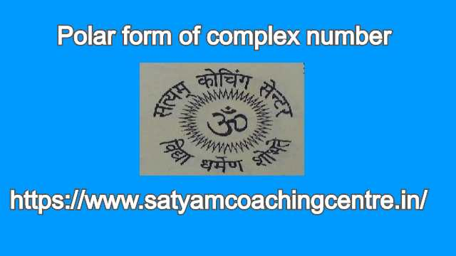 Polar form of complex number class 11
