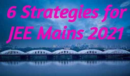 6 Strategies for JEE Mains 2021