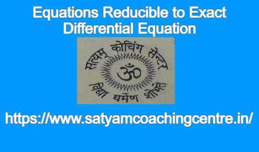 Equations Reducible to Exact Differential Equation
