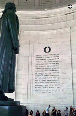 "An inscription inside the Jefferson Memorial in Washington, D.C. quotes Jefferson's 1777 statute on religious pluralism that inspired the constitutional right that ""no religious Test shall ever be required as a Qualification to any Office or public Trust."""