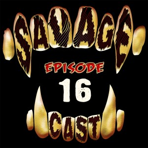 Savage Cast Episode 16