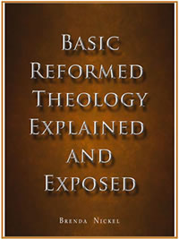 Basic Reformed Theology Explained and Exposted by Brenda Nickel