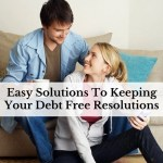 Easy Solutions To Keeping Your Debt Free Resolutions
