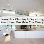 Learn How Cleaning & Organizing Your Home Can Make You Money