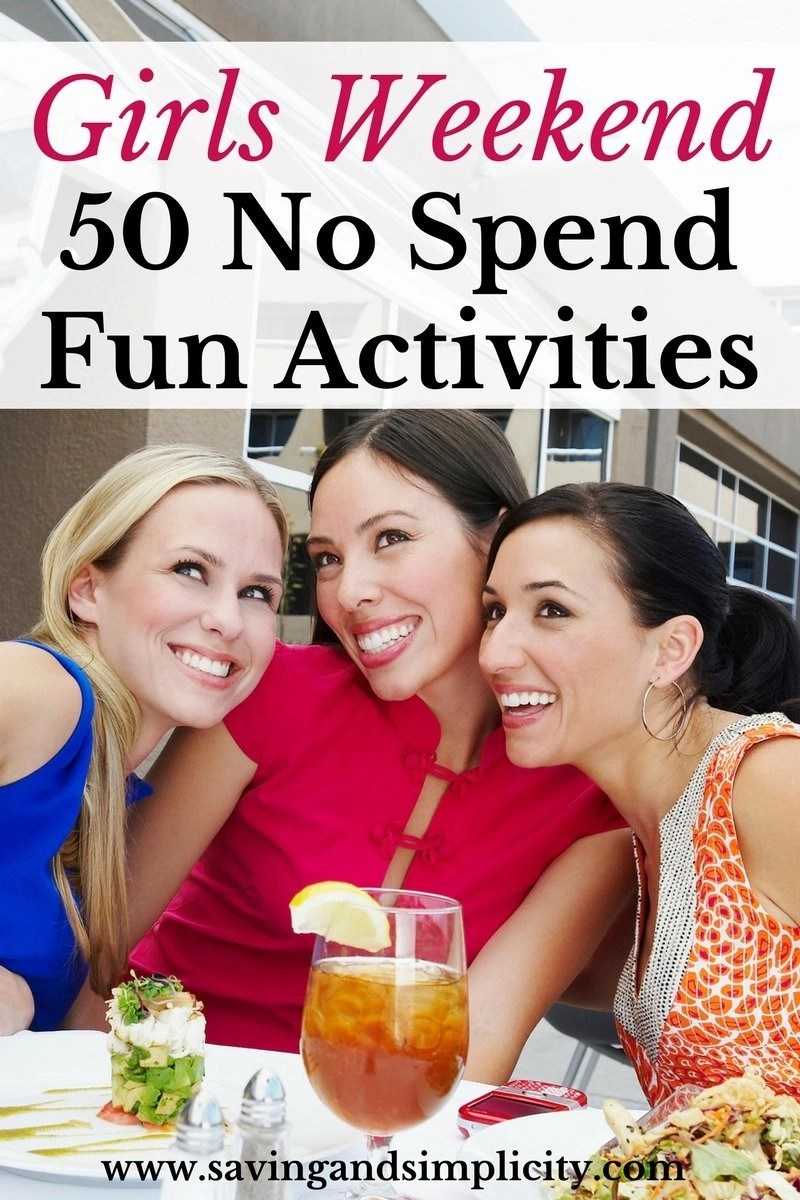 50 no spend fun activities for girls weekend - saving & simplicity