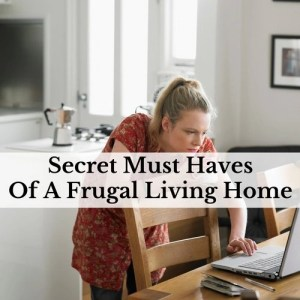 Secret Must Haves Of A Frugal Living Home