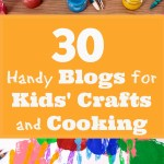 30 Handy Blogs for Kids' Crafts and Cooking Ideas