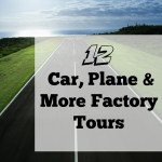 12 Car, Plane, and More Factory Tours