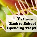 7 Dangerous Back to School Spending Traps