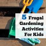 5 Frugal Gardening Activities for Kids