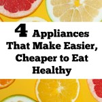 4 Appliances That Make Cheaper Easier To Eat Healthy