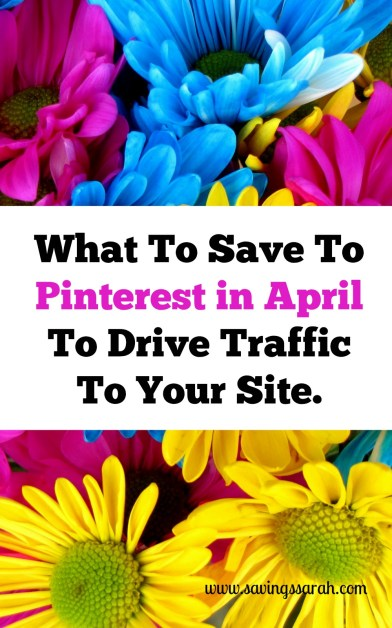 What To Save To Pinterest in April To Drive Traffic To Your Site