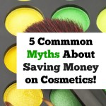 5 Common Myths About Saving Money on Cosmetics