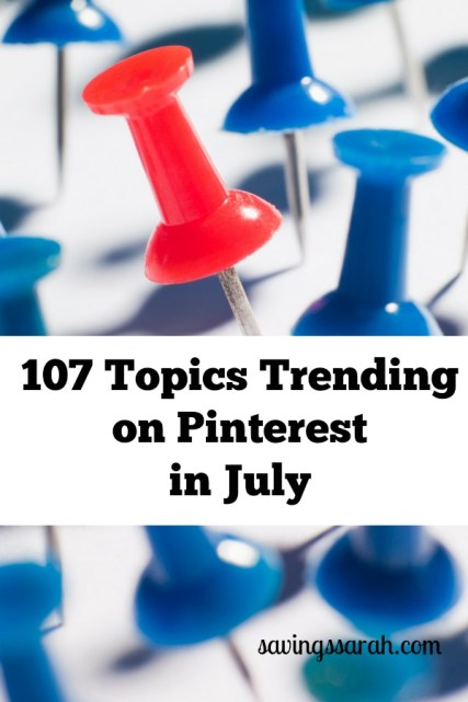 107 Topics Trending On Pinterest In July