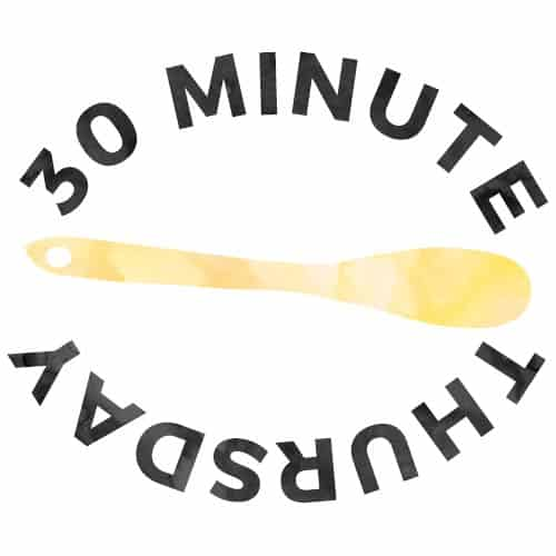 30 Minute Thursday - Quick and easy dinner recipes you can get on the table in 30 minutes or less!