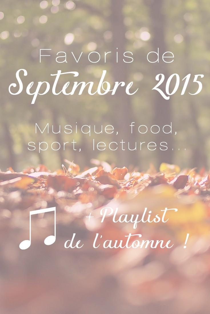 Mes favoris de septembre 2015. Retrouvez mes coups de coeur musique, lecture, nourriture, personnes etc. INCLUS: une playlist automnale!