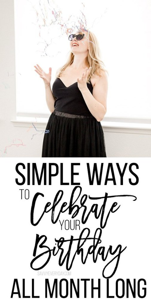 simple ways to celebrate your bday all month long
