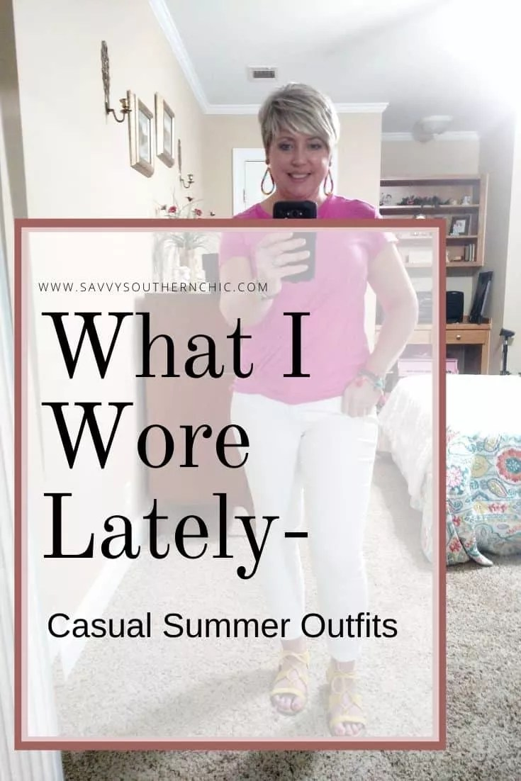 What I Wore Lately- casual summer outfits for women over 40