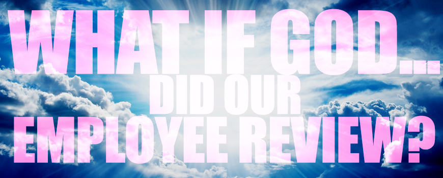 What if God did our employee reviews?