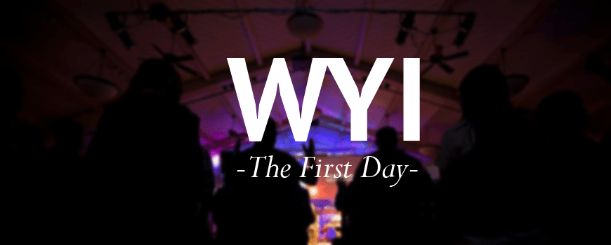 WYI – The First Day