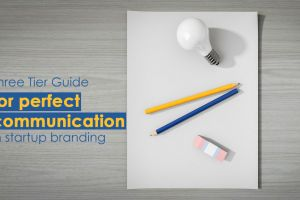 Three-Tier Guide for Perfect Communication in Startup Branding