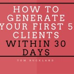 How to Generate Your First 1-5 Clients (within 30 days)