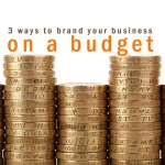 3 Ways to Brand Your Business on a Budget