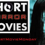 Short Movie Monday – Weekly Reviews Of Short Horror Films