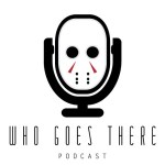 Who Goes There Podcast Goes…Here!