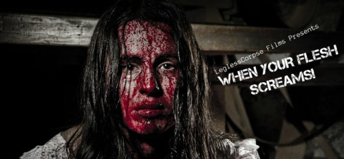 Leglesscorpse Films Presents When Your Flesh Screams