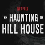 The Haunting of Hill House & Beyond