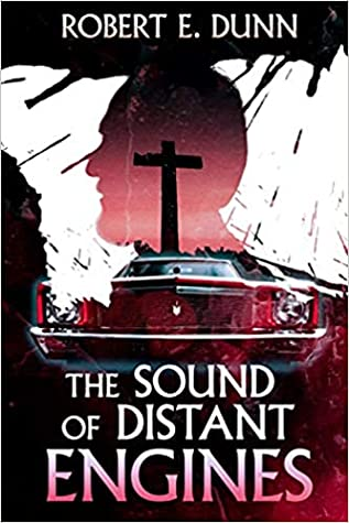 The Sound of Distant Engines by Robert E. Dunn
