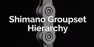 Shimano groupset hierarchy